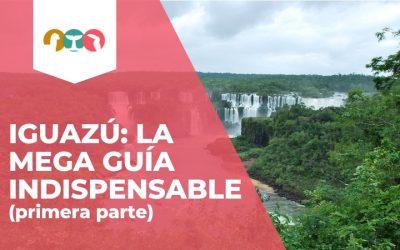 IGUAZÚ – LA MEGA GUÍA INDISPENSABLE